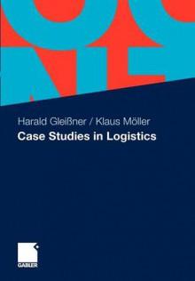 Case Studies in Logistics - Harald Glei Ner, Klaus Muller