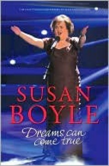 Susan Boyle: Dreams Can Come True: Dreams Can Come True - Alice Montgomery