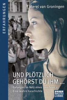 Und plötzlich gehörst du ihm: Gefangen im Netz eines Loverboys (German Edition) - Merel van Groningen,Axel Plantiko