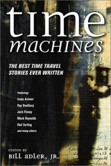 Time Machines: The Best Time Travel Stories Ever Written - Bill Adler Jr.