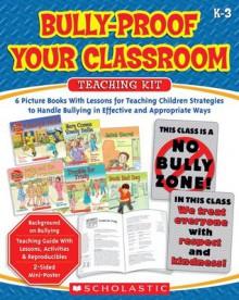 Bully-Proof Your Classroom Teaching Kit - Teddy Slater, Sally Springer, Marilee Harrald-Pilz, John Jones, Deborah Schecter