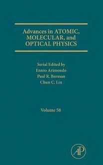 Advances in Atomic, Molecular, and Optical Physics, Volume 58 - Ennio Arimondo, Paul R. Berman, Chun C. Lin