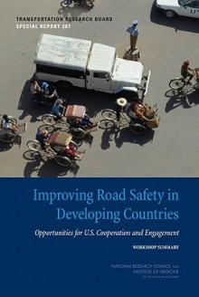 Improving Road Safety in Developing Countries: Opportunities for U.S. Cooperation and Engagement: Workshop Report - National Research Council, National Research Council