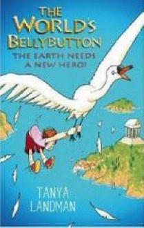 The World's Bellybutton - Tanya Landman, Ross Collins