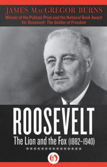 Roosevelt: The Lion and the Fox (1882�1940) - James MacGregor Burns