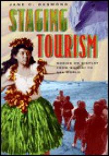 Staging Tourism: Bodies on Display from Waikiki to Sea World - Jane C. Desmond
