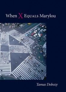 When X Equals Marylou - Tamas Dobozy