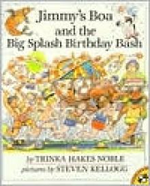 Jimmy's Boa and the Big Splash Birthday Bash - Trinka Hakes Noble, Steven Kellogg