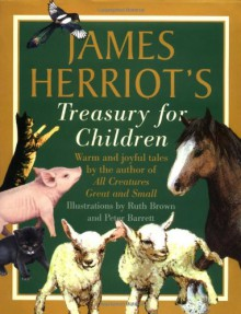 James Herriot's Treasury for Children: Warm and Joyful Tales by the Author of All Creatures Great and Small - James Herriot, Ruth Brown, Peter Barrett