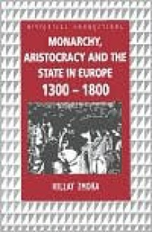 Monarchy, Aristocracy and State in Europe 1300-1800 - Hillay Zmora