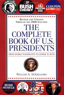 Complete Book of U.S. Presidents: From George Washington to Bill Clinton - William DeGregorio
