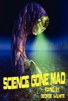 Science Gone Mad - George Wilhite, Dorothy Davies, K. Trap Jones, Jeff C. Carter, Nicky Peacock