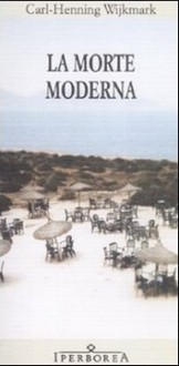 La morte moderna - Carl-Henning Wijkmark, Carmen Giorgetti Cima, Claudio Magris