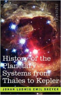 History of the Planetary Systems from Thales to Kepler - J.L.E. Dreyer