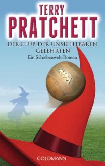 Der Club der unsichtbaren Gelehrten: Ein Scheibenwelt-Roman - Terry Pratchett, Gerald Jung