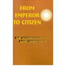 From Emperor to Citizen: v. 1 - Aisin-Gioro Pu Yi