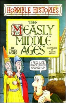 The Measly Middle Ages (Horrible Histories) - Terry Deary