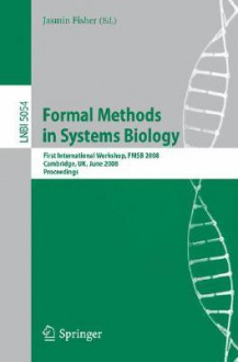 Formal Methods In Systems Biology: First International Workshop, Fmsb 2008, Cambridge, Uk, June 4 5, 2008, Proceedings (Lecture Notes In Computer Science) - Jasmin Fisher