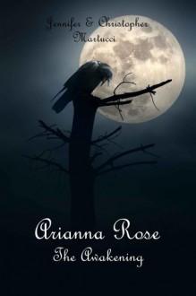 Arianna Rose: The Awakening - Jennifer Martucci, Christopher Martucci