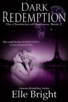 Dark Redemption: The Chronicles of Darkness, Book 2 - Elle Bright