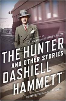 The Hunter and Other Stories - Dashiell Hammett,Julie M. Rivett,Richard Layman