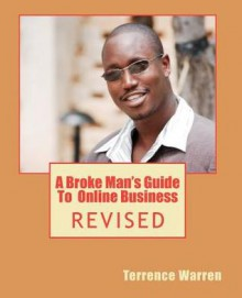 A Broke Man's Guide to Online Business - Terrence Warren