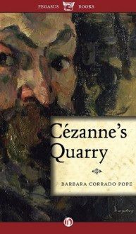 Cézanne's Quarry - Barbara Pope
