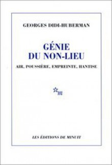 Génie du non-lieu: air, poussière, empreinte, hantise (Claude Parmiggiani) - Georges Didi-Huberman
