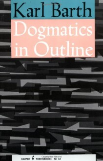 Dogmatics in Outline - Karl Barth