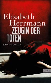 Zeugin der Toten - Elisabeth Herrmann