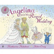 Angelina & The Royal Wedding (Angelina Ballerina) - Katharine Holabird