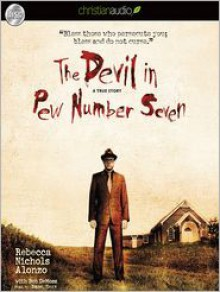 The Devil in Pew Number Seven: A True Story (Audio) - Rebecca Nichols Alonzo, Bob DeMoss, Pam Ward