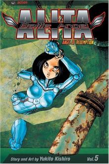Battle Angel Alita, Volume 5: Angel Of Redemption - Yukito Kishiro