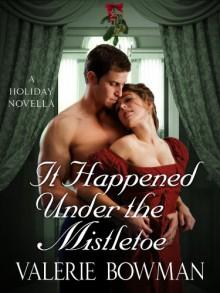 It Happened Under The Mistletoe - Valerie Bowman