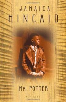 Mr. Potter: A Novel - Jamaica Kincaid
