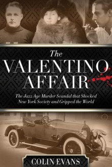 The Valentino Affair: The Jazz Age Murder Scandal That Shocked New York Society and Gripped the World - Colin Evans, New England Publishing Associates, Inc.