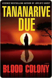 Blood Colony: A Novel - Tananarive Due