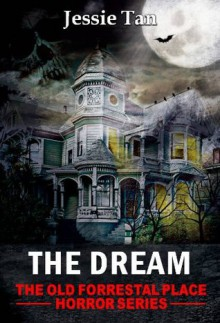 The Dream (Story #1: The Old Forrestal Place Short Horror Series) - Jessie Tan
