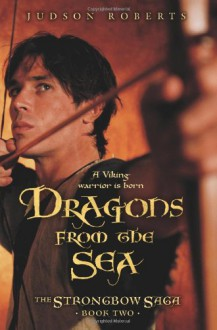 Dragons from the Sea (The Strongbow Saga, Book 2) - Judson Roberts