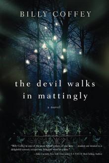 The Devil Walks in Mattingly - Billy Coffey