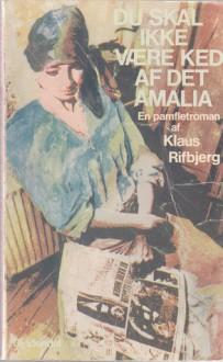 Du Skal Ikke Være Ked Af Det, Amalia En Pamflet Roman - Klaus Rifbjerg
