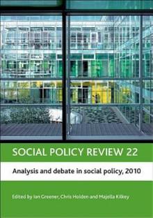 Social policy review 22: Analysis and debate in social policy, 2010 - Ian Greener, Chris Holden, Majella Kilkey