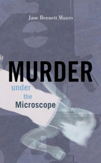 Murder Under the Microscope - Jane Bennett Munro