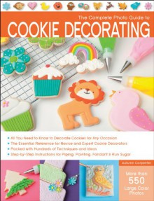 The Complete Photo Guide to Cookie Decorating - Autumn Carpenter