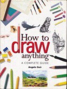 How to Draw Anything - Angela Gair
