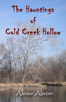 The Hauntings of Cold Creek Hollow - Alexie Aaron