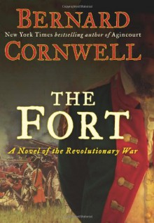 The Fort: A Novel of the Revolutionary War - Bernard Cornwell