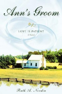 Ann's Groom: Love Is Patient - Ruth A Nordin