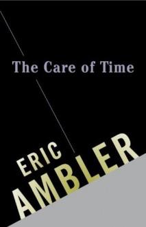 The Care of Time (Vintage Crime/Black Lizard) - Eric Ambler