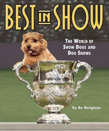 Best in Show: The World of Show Dogs and Dog Shows - Bo Bengtson